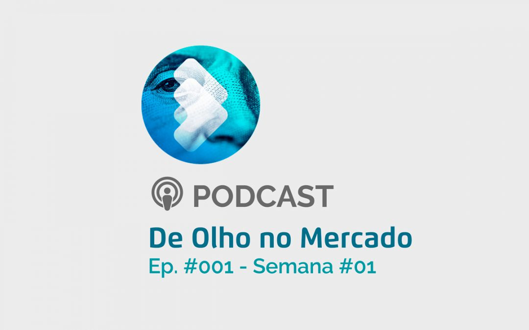 Ep. #001 – Semana #01 – De Olho no Mercado