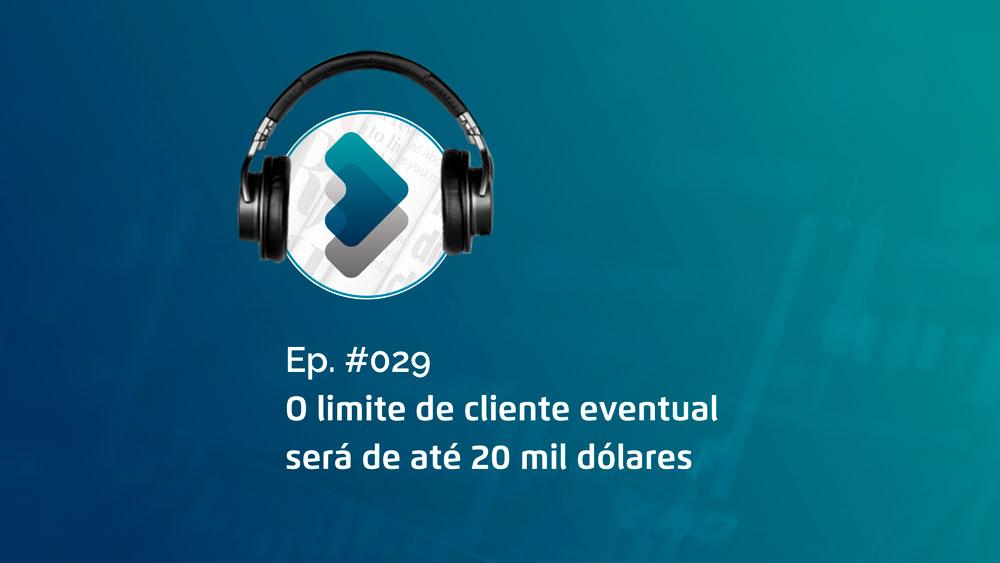 A PARTIR DE 01/06/2020, O LIMITE DE CLIENTE EVENTUAL SERÁ DE ATÉ 20 MIL DÓLARES