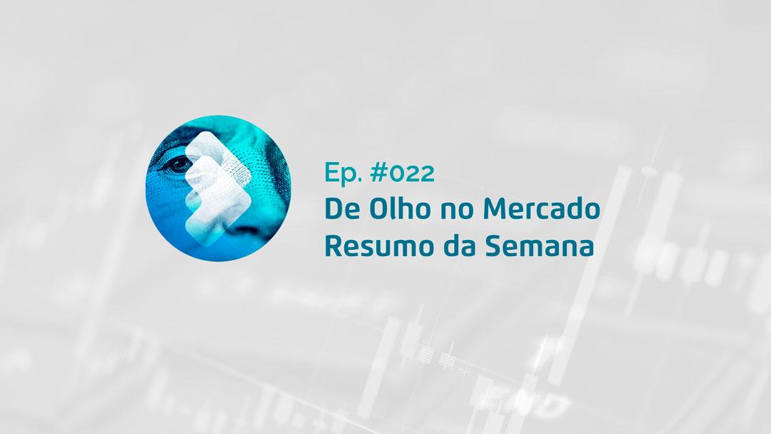 Semana #22 – Resumo da Semana – De Olho no Mercado