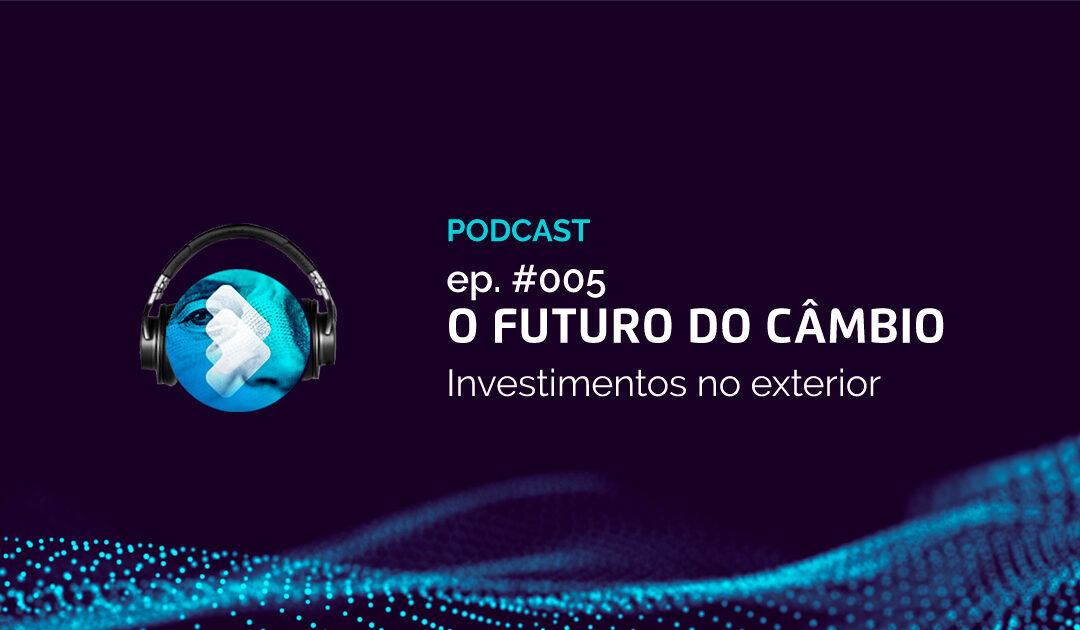 O Futuro do Câmbio ep.005 – CÂMBIO E TECNOLOGIA: aliados dos investimentos no exterior
