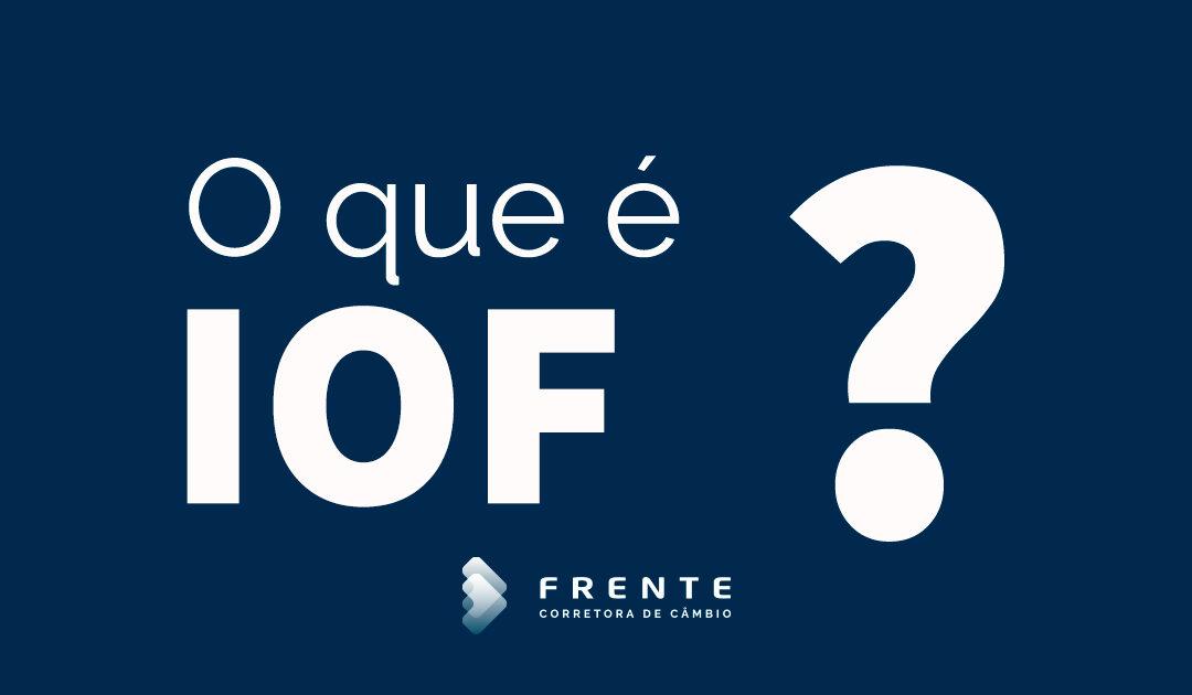 IOF: O que é, quanto e quando é cobrado?