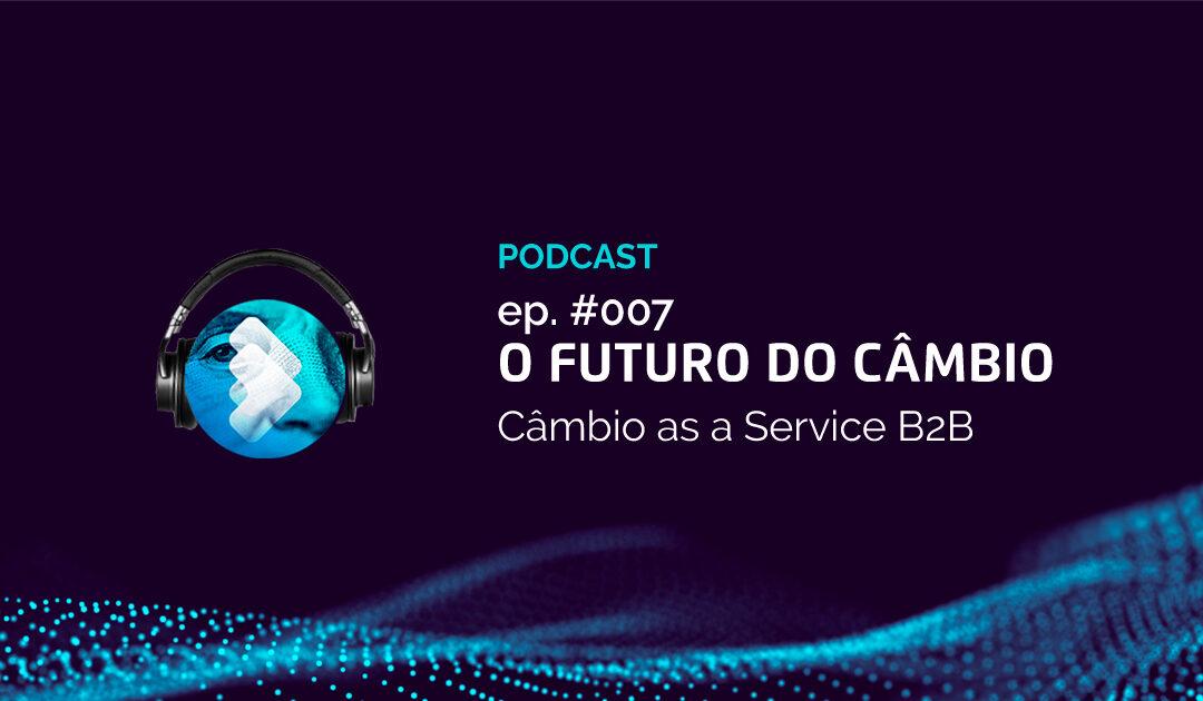 O Futuro do Câmbio ep.007 – Câmbio as a Service, um caminho sem volta