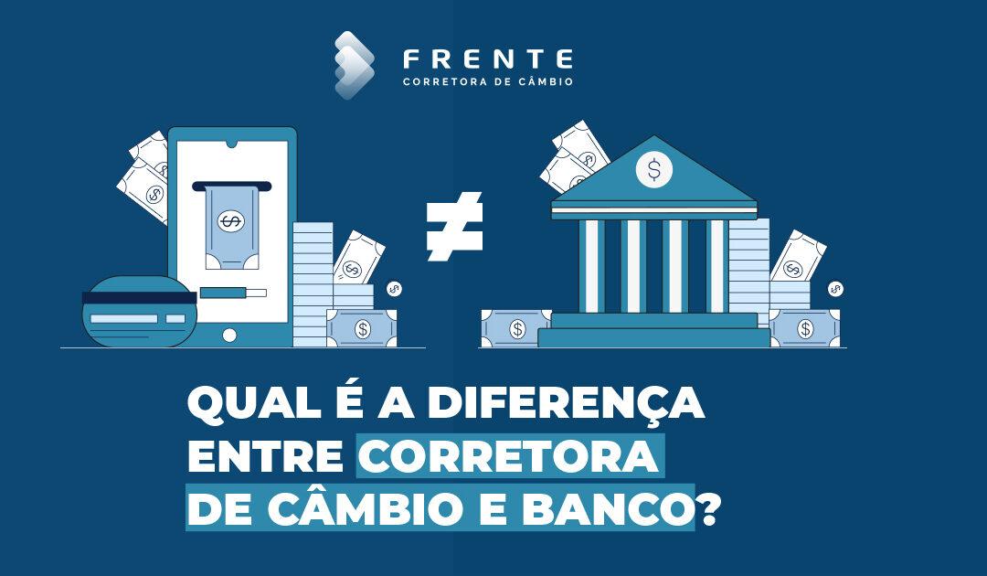Qual a diferença entre corretora de câmbio e banco?