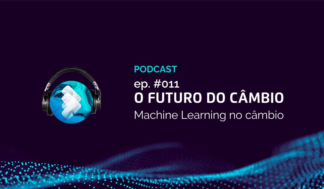O Futuro do Câmbio ep.011 – Machine Learning é para seu negócio? Para Câmbio, sem dúvida!