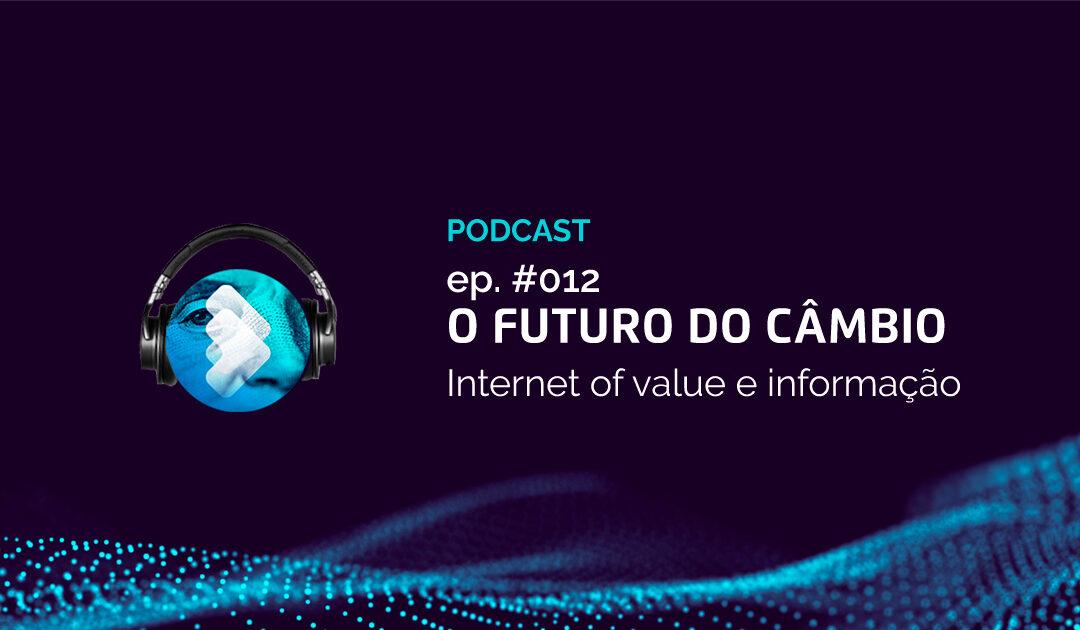 O Futuro do Câmbio #012 – Internet das Coisas (IoT) e dos Valores (IoV)  tornaram a informação o grande ativo do século