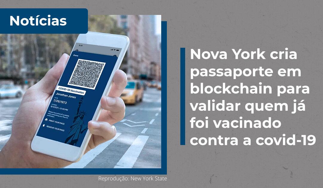 Nova York cria passaporte em blockchain para validar quem já foi vacinado contra a covid-19