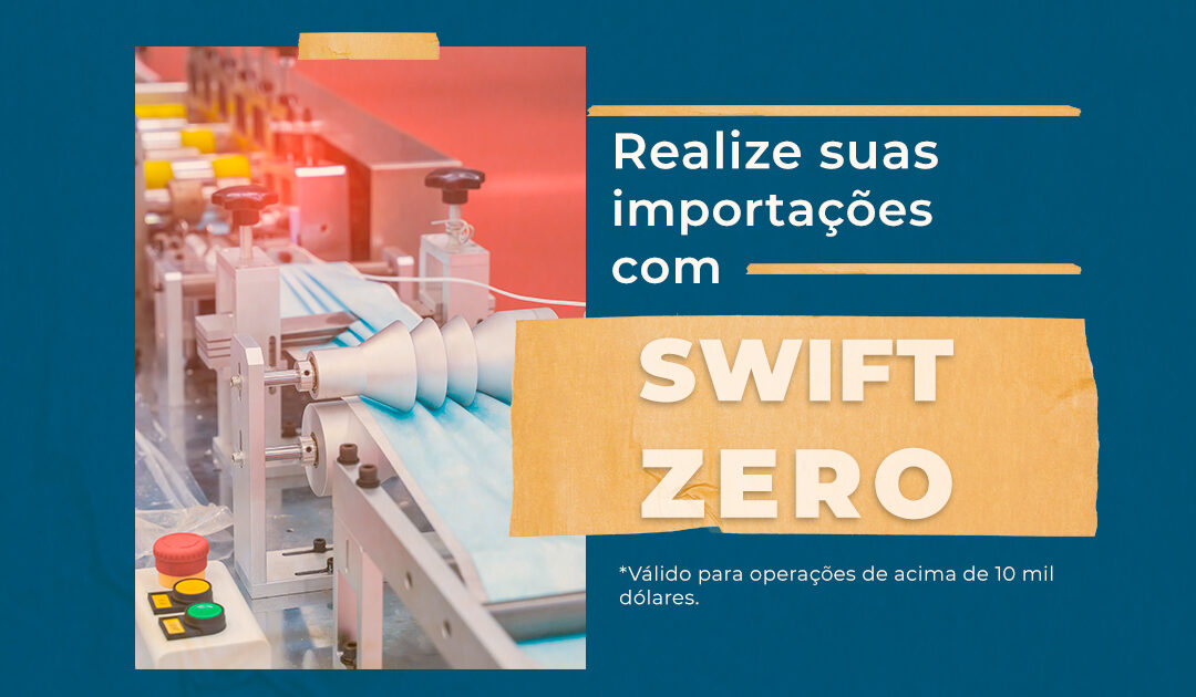 Aqui na Frente a sua importação tem SWIFT ZERO!