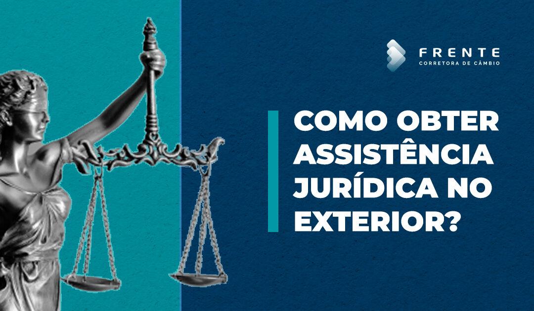 Como obter assistência jurídica no exterior